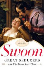 Swoon : Great Seducers and Why Women Love Them - Betsy Prioleau