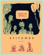Stitches : A Memoir :  A Memoir - David Small