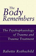 The Body Remembers Continuing Education Test : The Psychophysiology of Trauma & Trauma Treatment - Babette Rothschild