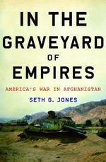 In the Graveyard of Empires : America's War in Afghanistan - Seth G. Jones