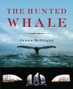 The Hunted Whale : A Study - Jim Mcguane