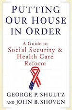Putting Our House in Order : A Guide to Social Security and Health Care Reform - John B. Shoven