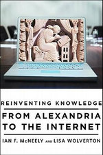 Reinventing Knowledge : From Alexandria to the Internet - Ian F. McNeely
