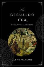 The Gesualdo Hex : Music, Myth, and Memory - Glenn Watkins
