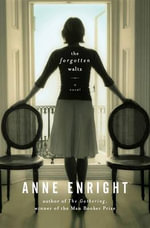 The Forgotten Waltz : A Novel - Anne Enright