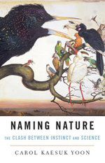 Naming Nature : The Clash Between Instinct and Science - Carol Kaesuk Yoon
