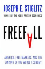 Freefall : America, Free Markets, and the Sinking of the World Economy - Joseph E. Stiglitz