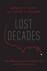 Lost Decades : The Making of America's Debt Crisis and the Long Recovery - Menxie D. Chinn