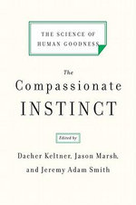 The Compassionate Instinct : The Science of Human Goodness
