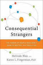 Consequential Strangers : The Power of People Who Don't Seem to Matter. . . But Really Do - Melinda Blau