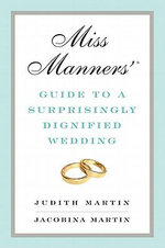 Miss Manners' Guide to a Surprisingly Dignified Wedding - Jacobina Martin