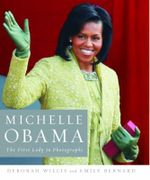 Michelle Obama : The First Lady In Photographs : The First Lady in Photographs - Deborah Willis