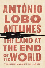 The Land at the End of the World : A Novel  - Antonio Lobo Antunes