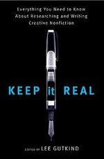Keep It Real : Everything You Need to Know About Researching and Writing Creative Nonfiction