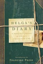 Helga's Diary : A Young Girl's Account of Life in a Concentration Camp - Helga Weiss