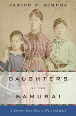 Daughters of the Samurai : A Journey from East to West and Back - Janice P. Nimura