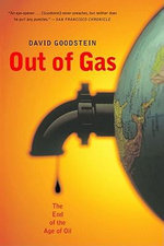 Out of Gas : The End of the Age of Oil - David Goodstein