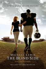 The Blind Side (Movie Tie-in Edition) : Evolution of a Game (Movie Tie-in Edition) - Michael Lewis