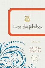 I Was the Jukebox : Poems - Sandra Beasley