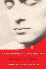 The Sufferings of Young Werther : A New Translation by Stanley Corngold - Johann Wolfgang von Goethe