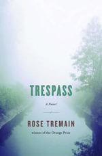 Tresspass : A Novel - Rose Tremain