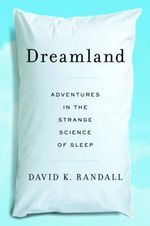 Dreamland : Adventures in the Strange Science of Sleep - David K. Randall