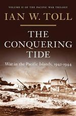 The Conquering Tide : War in the Pacific Islands, 1942-1944 - Ian W. Toll