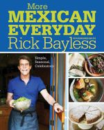 More Mexican Everyday : Simple, Seasonal, Celebratory - Rick Bayless