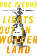 Lights Out in Wonderland : A Novel - D. B. C. Pierre