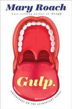 Gulp : Adventures on the Alimentary Canal - Mary Roach