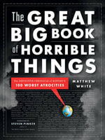 The Great Big Book of Horrible Things : The Definitive Chronicle of History's 100 Worst Atrocities - Matthew White