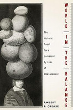 World in the Balance : The Historic Quest for an Absolute System of Measurement - Robert P. Crease