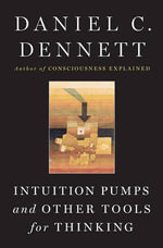Intuition Pumps and Other Tools for Thinking : A History of Political Thought from Herodotus to t... - Daniel C. Dennett