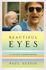 Beautiful Eyes - A Father Transformed : A Father Transformed - Paul Austin
