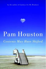 Contents May Have Shifted : A Novel - Pam Houston