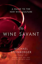 The Wine Savant : A Guide to the New Wine Culture - Michael Steinberger