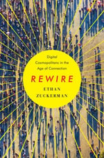 Rewire : Digital Cosmopolitans in the Age of Connection - Ethan Zuckerman