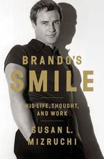 Brando's Smile : His Life, Thought, and Work - Susan Mizruchi