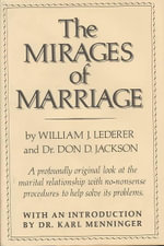 The Mirages of Marriage : A Profoundly Original Look at the Marital Relationship with No-Nonsense ... - William J Lederer