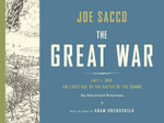 The Great War : July 1, 1916: the First Day of the Battle of the Somme - Joe Sacco