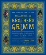 The Annotated Brothers Grimm : The Bicentennial Edition - Jacob Grimm