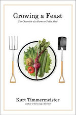 Growing a Feast : The Chronicle of a Farm-to-table Meal - Kurt Timmermeister