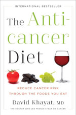 The Anticancer Diet : Reduce Cancer Risk Through the Foods You Eat - David Khayat