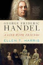 George Frideric Handel : A Life with Friends - Ellen T. Harris
