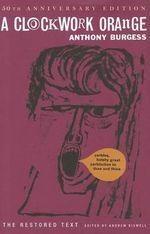 A Clockwork Orange : Restored Text - Anthony Burgess