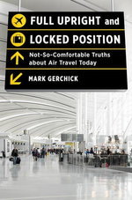 Full Upright and Locked Position : The Insider's Guide to Air Travel - Mark Gerchick