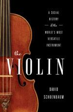 The Violin : A Social History of the World's Most Versatile Instrument - David Schoenbaum