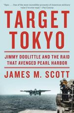 Target Tokyo : Jimmy Doolittle and the Raid That Avenged Pearl Harbor - James M. Scott