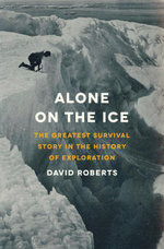 Alone on the Ice : The Greatest Survival Story in the History of Exploration - David Roberts