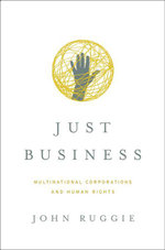 Just Business : Multinational Corporations and Human Rights (Norton Global Ethics Series) - John Gerard Ruggie